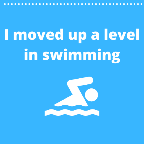 I moved up a level in swimming